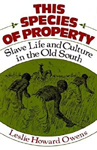This Species of Property: Slave Life and Culture in the Old South