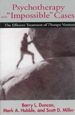 "Psychotherapy with ""Impossible"" Cases: The Efficient Treatment of Therapy Veterans"