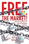 Free the Market!: Why Only Government Can Keep the Marketplace Competitive