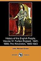 History of the English People, Volume VI: Puritan England, 1642-1660; The Revolution, 1660-1683