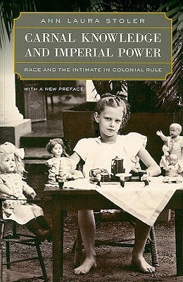 Carnal Knowledge and Imperial Power Race and the Intimate in Colonial Rule, With a New Preface