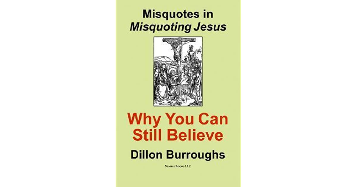 Misquotes In Misquoting Jesus Why You Can Still Believe By Dillon