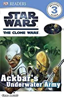 Star Wars: The Clone Wars: Ackbar's Underwater Army (DK Readers L3)