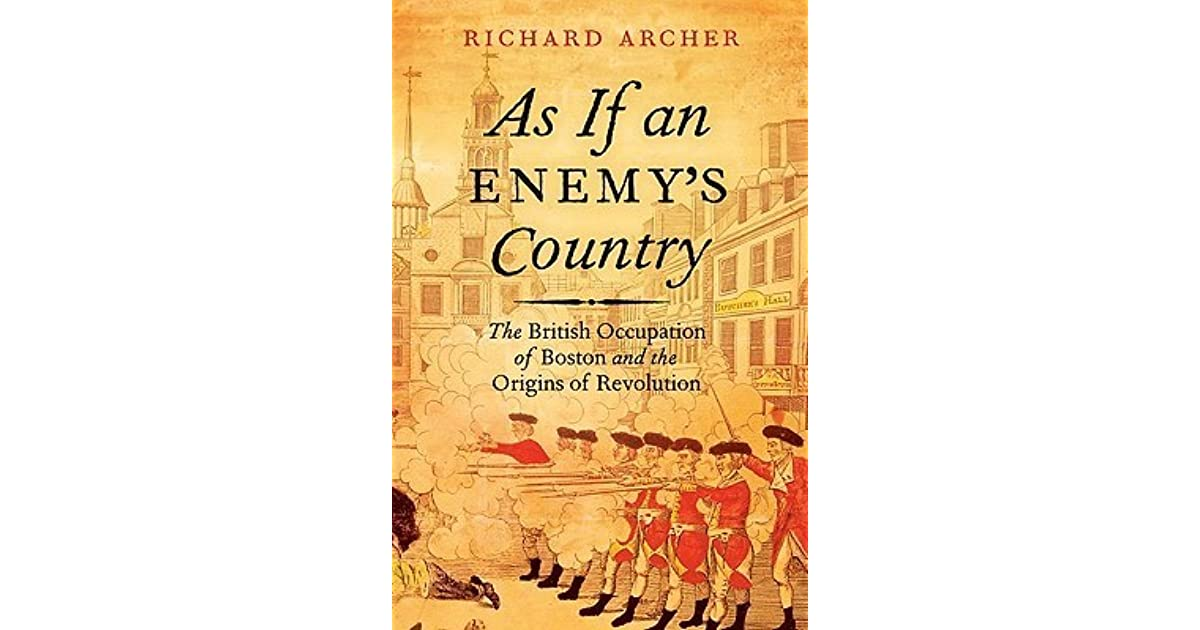 As If An Enemys Country The British Occupation Of Boston And The