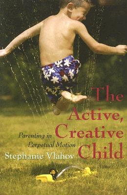 The Active/Creative Child: Parenting in Perpetual Motion
