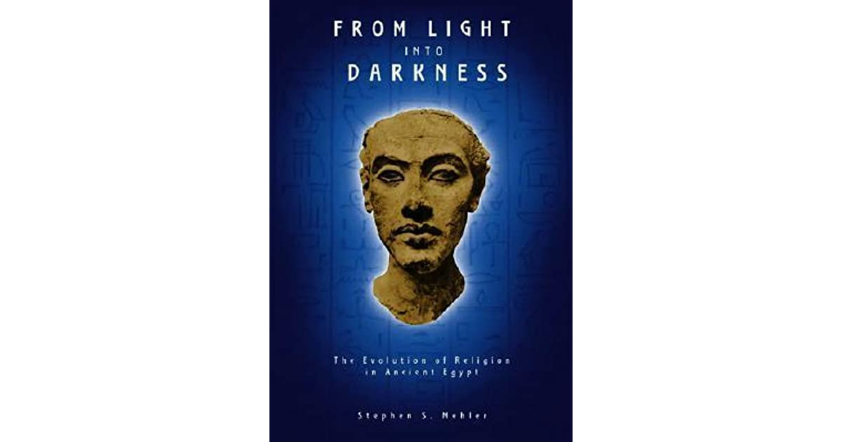 From Light Into Darkness The Evolution Of Religion In