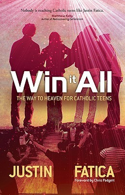 Win It All: The Way to Heaven for Catholic Teens Justin Fatica