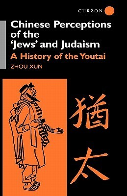 Chinese Perceptions of the Jews' and Judaism A History of the Youtai