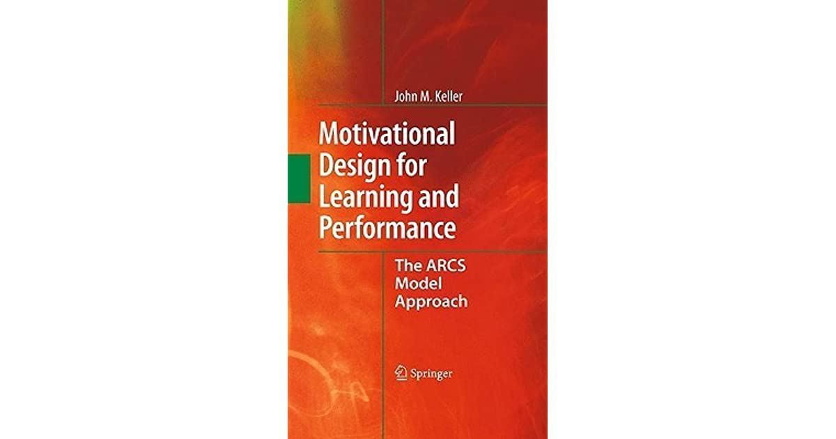 Motivational Design For Learning And Performance The Arcs Model Approach By John M Keller