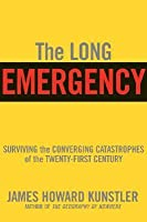 The Long Emergency: Surviving the Converging Catastrophes of the Twenty-First Century