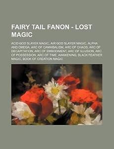 Fairy Tail Fanon - Lost Magic: Acid God Slayer Magic, Air God Slayer Magic, Alpha and Omega, Arc of Cannibalism, Arc of Chaos, Arc of Decapitation