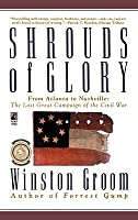 Shrouds Of Glory: From Atlanta To Nashville  The Last Great Campaign Of The Civil War