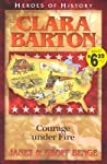 Clara Barton: Courage Under Fire: Heroes of History