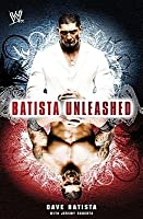 Batista Unleashed. Dave Batista with Jeremy Roberts