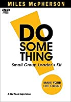 Do Something! Small Group Leader's Kit: Make Your Life Count