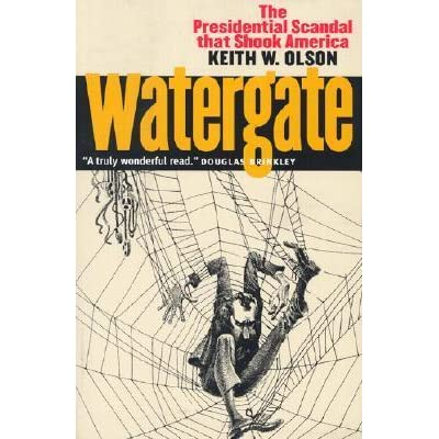 Watergate: The Presidential Scandal That Shook America by Keith W  Olson