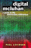 Digital McLuhan: A Guide to the Information Millennium