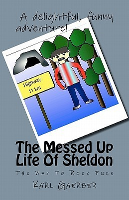 The Messed Up Life of Sheldon: The Way to Rock Puke Karl Gaerber