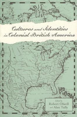 Cultures and Identities in Colonial British America  by  Robert Olwell