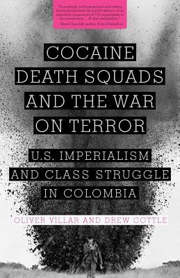 Cocaine, Death Squads, and the War on Terror: U.S. Imperialism and Class Struggle in Colombia