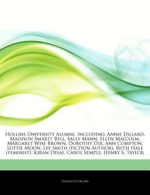 Articles on Hollins University Alumni, Including: Annie Dillard, Madison Smartt Bell, Sally Mann, Ellen Malcolm, Margaret Wise Brown, Dorothy Dix, Ann Compton, Lottie Moon, Lee Smith (Fiction Author), Ruth Hale (Feminist), Kiran Desai