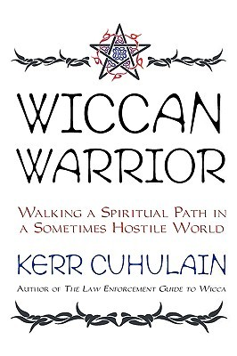 Wiccan Warrior Walking A Spiritual Path In A Sometimes Hostile World By Kerr Cuhulain