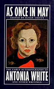 As Once in May; the Early Autobiography of Antonia White, and Other Writings