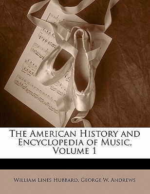 The American History and Encyclopedia of Music, Volume 1