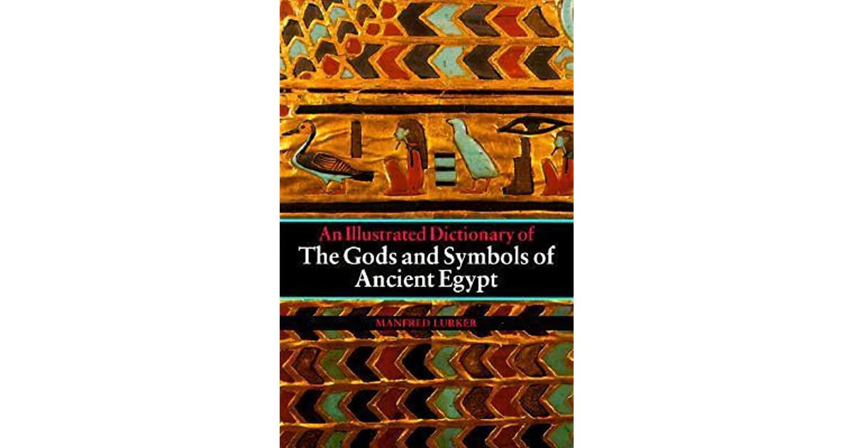 The Gods And Symbols Of Ancient Egypt An Illustrated Dictionary By