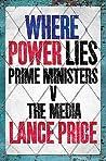 Where Power Lies: Prime Ministers V The Media