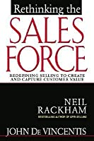 Rethinking the Sales Force: Redefining Selling to Create and Capture Cutsomer Value