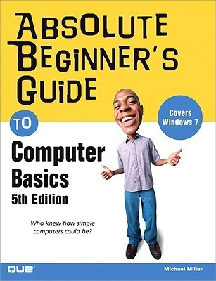 Absolute Beginner's Guide to Computer basics and internet