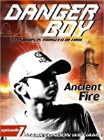 Ancient Fire (Danger Boy Series, #1)