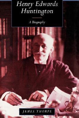 Henry Edwards Huntington A Biography