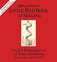 The Little Red Book of Selling: 12.5 Principles of Sales Greatness