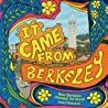 It Came from Berkeley by Dave Weinstein