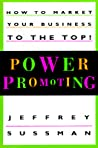 Power Promoting: How to Market Your Business to the Top!