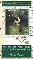 Wishing My Father Well: A Memoir of Fathers, Sons, and Fly-Fishing