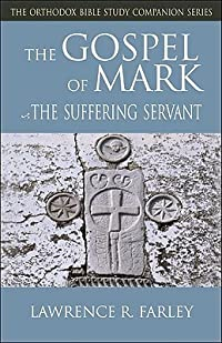 The Gospel of Mark: The Suffering Servant (Orthodox Bible Study Companion) (Orthodox Bible Study Companion Series)