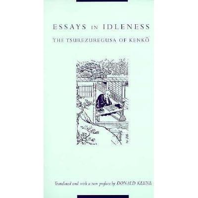 essays in idleness   the tsurezuregusa of kenko by yoshida kenkà     essays in idleness   the tsurezuregusa of kenko by yoshida kenkà  — reviews  discussion  bookclubs  lists
