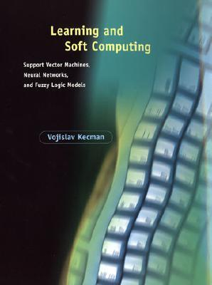 Learning and Soft Computing: Support Vector Machines, Neural Networks, and Fuzzy Logic Models
