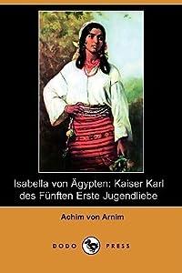 Isabella Von Agypten: Kaiser Karl Des Funften Erste Jugendliebe