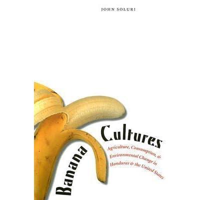 banana cultures by john soluri John soluri is the author of banana cultures (356 avg rating, 117 ratings, 8 reviews, published 2006), culturas bananeras (500 avg rating, 1 rating, 0.