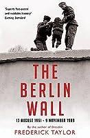 The Berlin Wall: 13 August 1961   9 November 1989