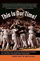 This Is Our Time!: The 2010 World Series Champions San Francisco Giants. the Inside Story: Improbable. Wild. Unforgettable.