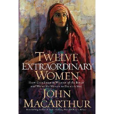 Twelve Extraordinary Women: How God Shaped Women of the