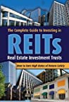 The Complete Guide to Investing in REITs: Real Estate Investment Trusts: How to Earn High Rates of Return Safely