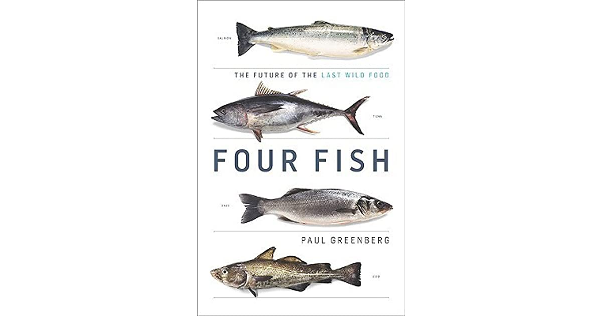 Four Fish The Future Of The Last Wild Food By Paul Greenberg