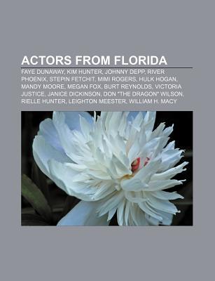 Actors from Florida: Faye Dunaway, Kim Hunter, Johnny Depp, River Phoenix, Stepin Fetchit, Mimi Rogers, Hulk Hogan, Mandy Moore, Megan Fox