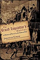 The Grand Inquisitor's Manual: A History of Terror in the Name of God